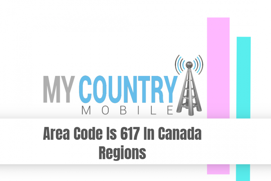 Area Code Is 617 In Canada Regions - My Country Mobile