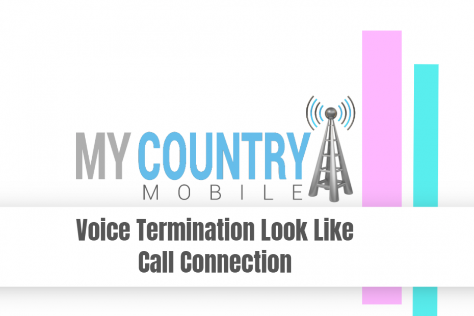 Voice Termination Look Like Call Connection - My Country Mobile
