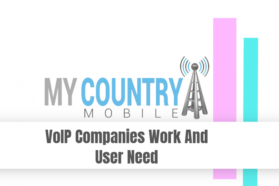 VoIP Companies Work And User Need - My Country Mobile