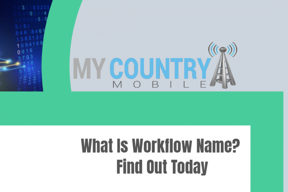 What Is Workflow Name? Find Out Today - My Country Mobile