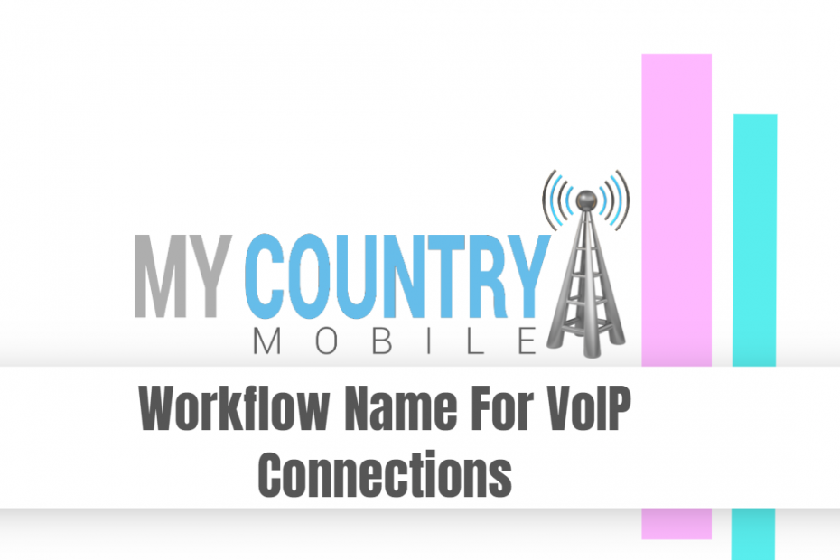 Workflow Name For VoIP Connections - My Country Mobile