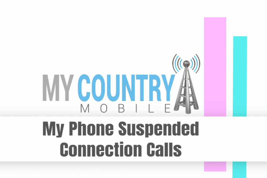 My Phone Suspended Connection Calls - My Country Mobile