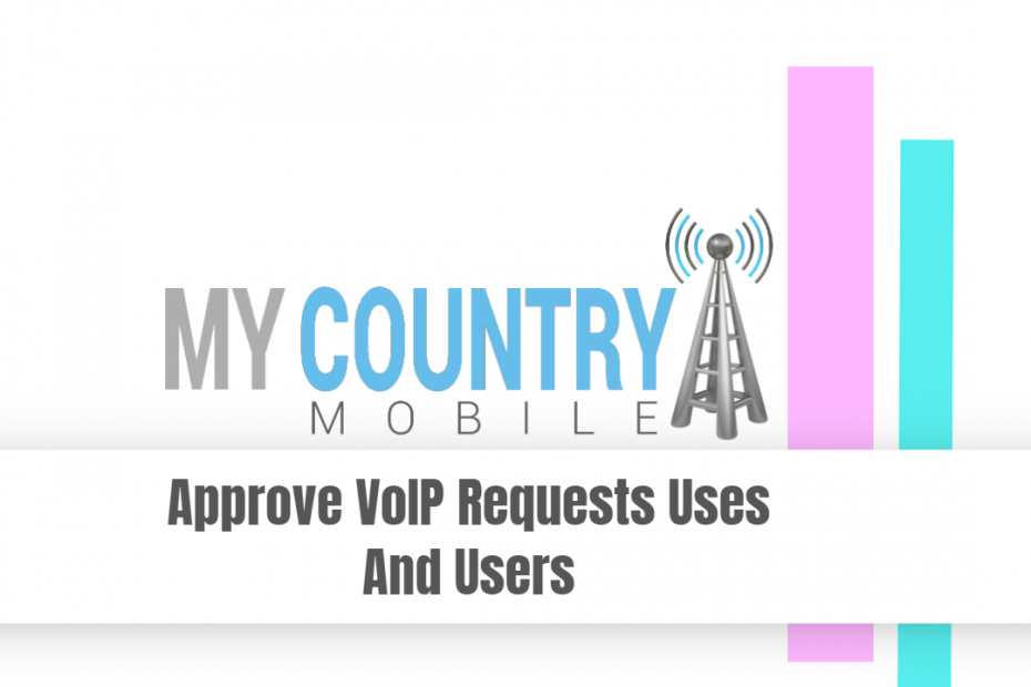 Approve VoIP Requests Uses And Users - My Country Mobile