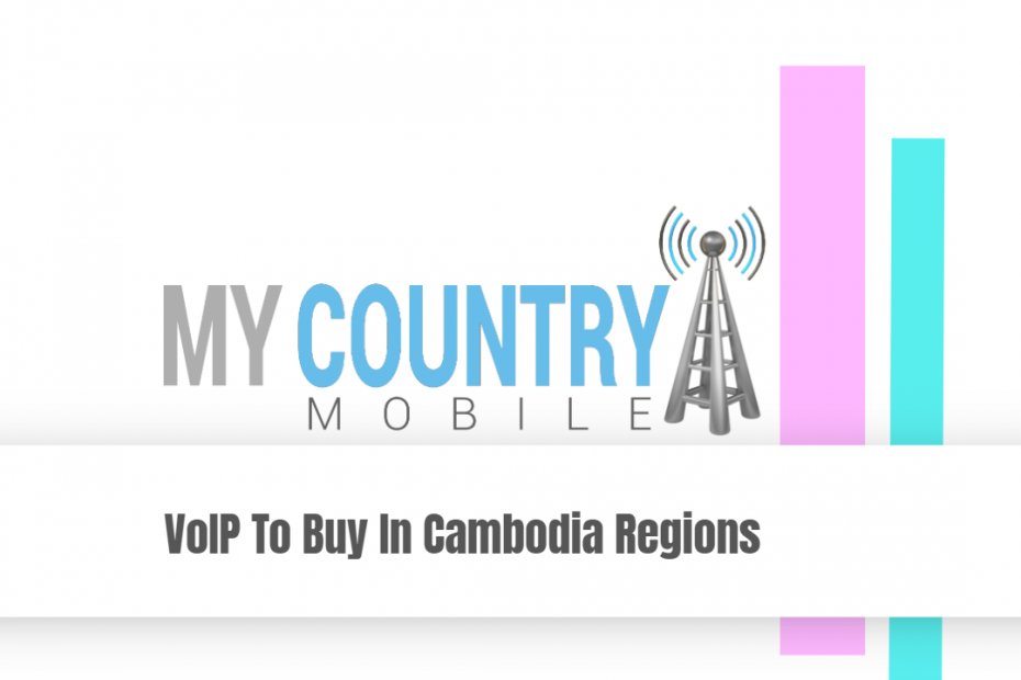 VoIP To Buy In Cambodia Regions - My Country Mobile