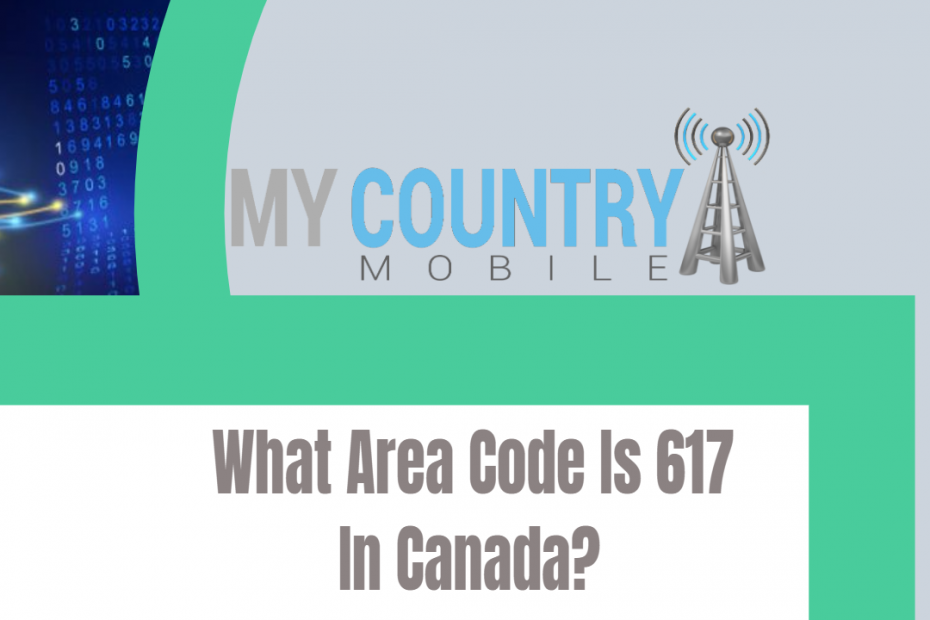 What Area Code Is 617 In Canada? - My Country Mobile