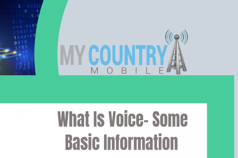 What Is Voice- Some Basic Information - My Country Mobile