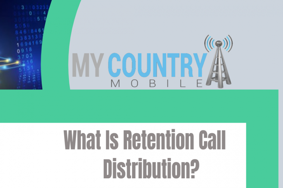 What Is Retention Call Distribution? - My Country Mobile