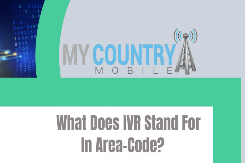 What Does IVR Stand For In Area-Code? - My Country Mobile