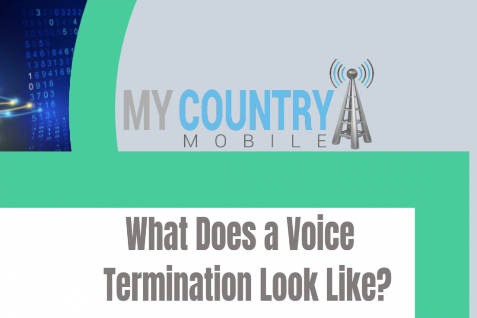 What Does a Voice Termination Look Like? - My Country Mobile