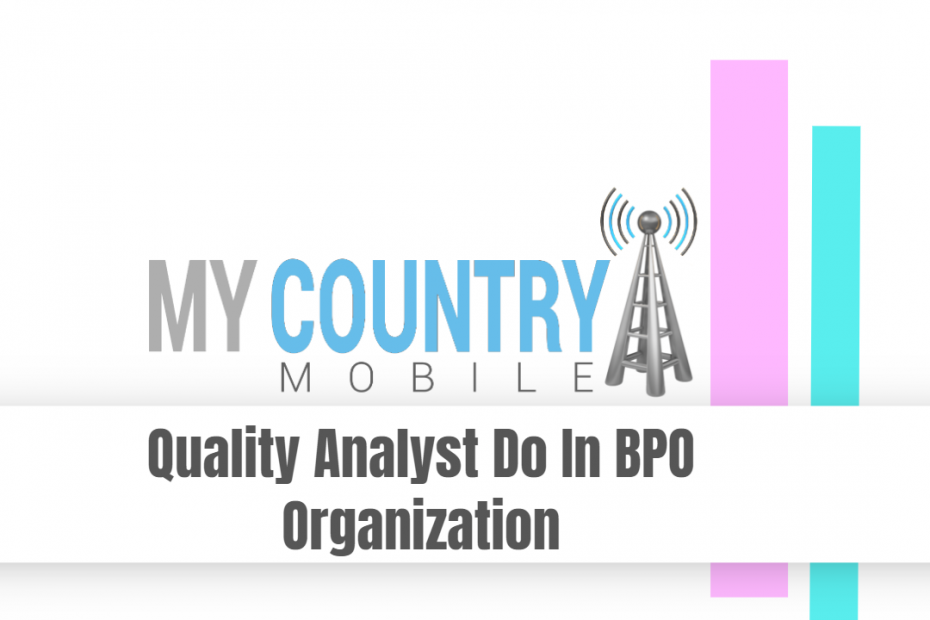 Quality Analyst Do In BPO Organization - My Country Mobile