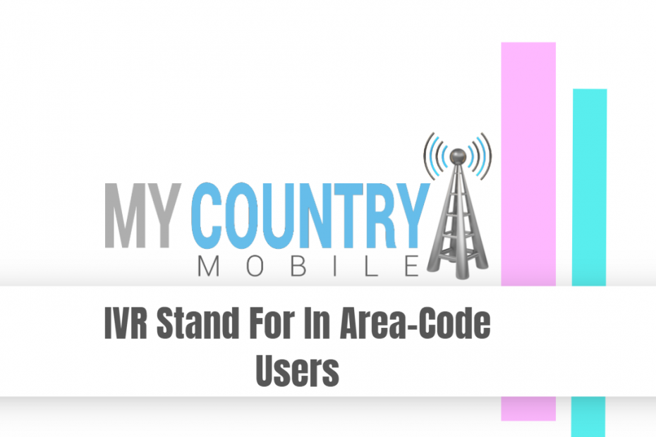 IVR Stand For In Area-Code Users - My Country Mobile