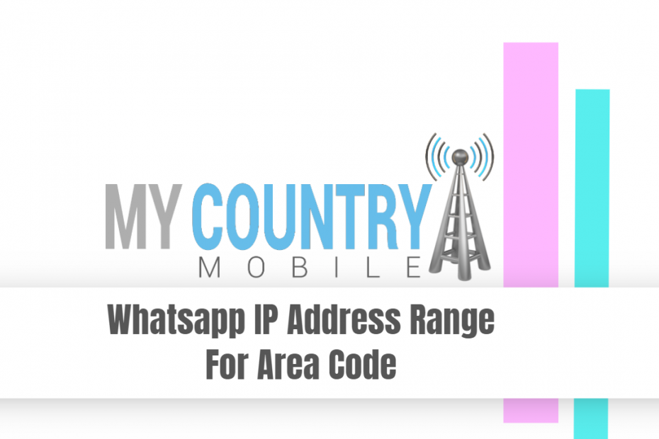Whatsapp IP Address Range For Area Code - My Country Mobile